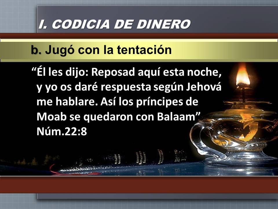 I. CODICIA DE DINEROb. Jugó con la tentación.