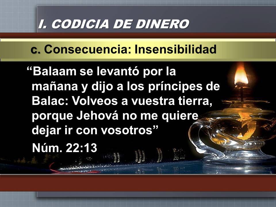 I. CODICIA DE DINERO c. Consecuencia: Insensibilidad.