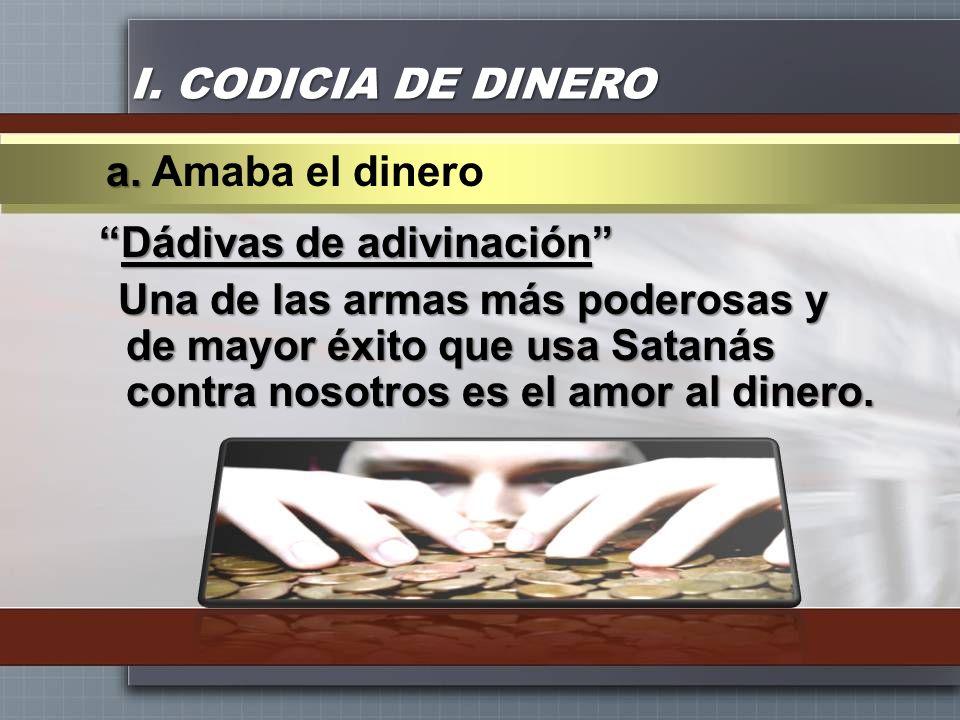 I. CODICIA DE DINEROa. Amaba el dinero.