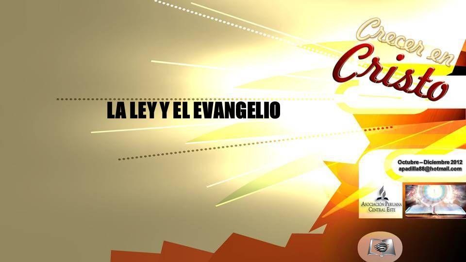 LA LEY Y EL EVANGELIO Octubre – Diciembre 2012 apadilla88@hotmail.com