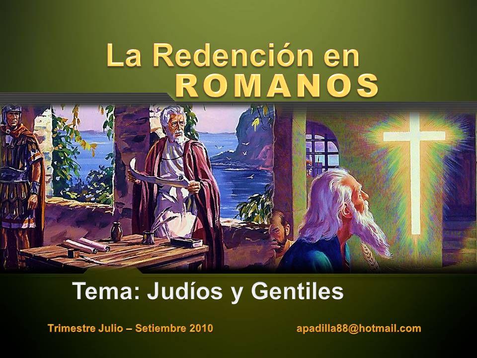 La Redención en ROMANOS Tema: Judíos y Gentiles
