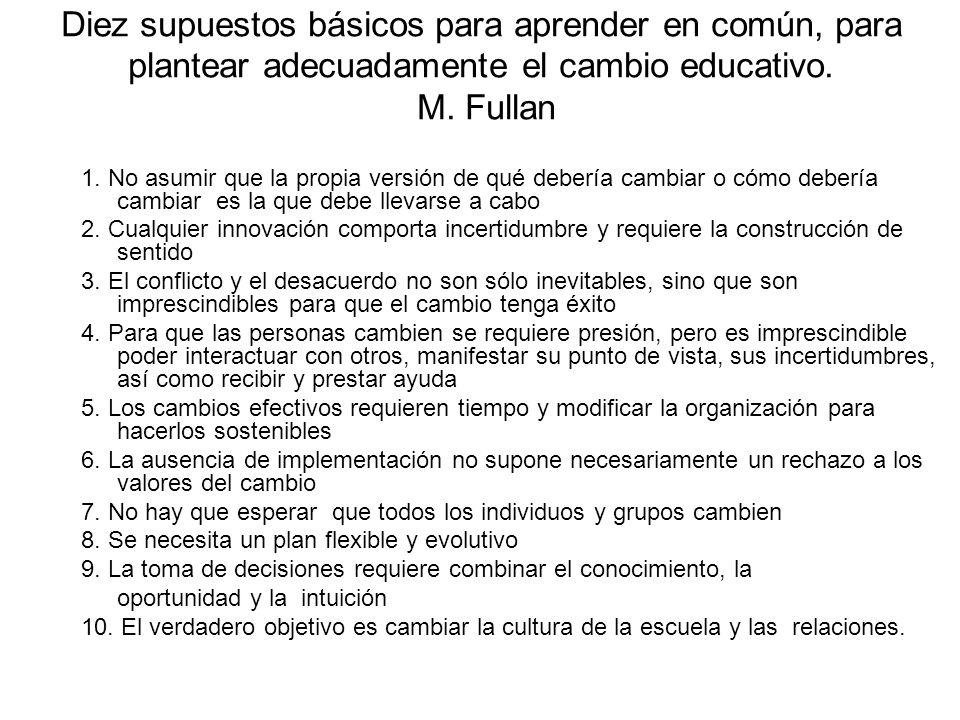 Diez supuestos básicos para aprender en común, para plantear adecuadamente el cambio educativo. M. Fullan