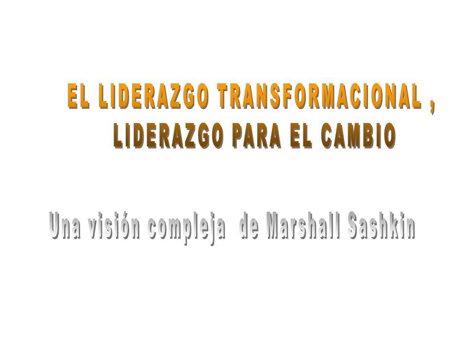 EL LIDERAZGO TRANSFORMACIONAL , LIDERAZGO PARA EL CAMBIO