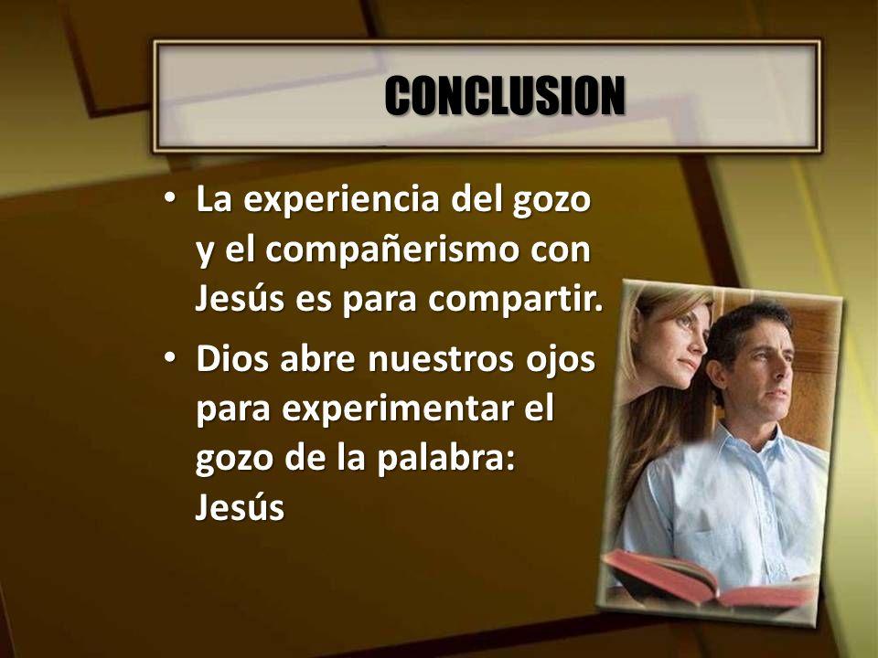 CONCLUSION La experiencia del gozo y el compañerismo con Jesús es para compartir.