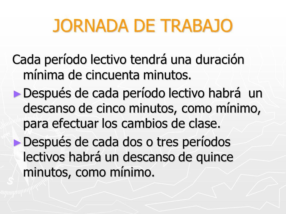 JORNADA DE TRABAJO Cada período lectivo tendrá una duración mínima de cincuenta minutos.