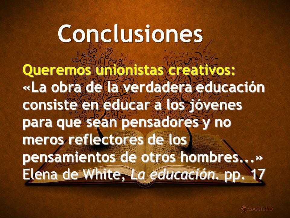 Conclusiones Queremos unionistas creativos: