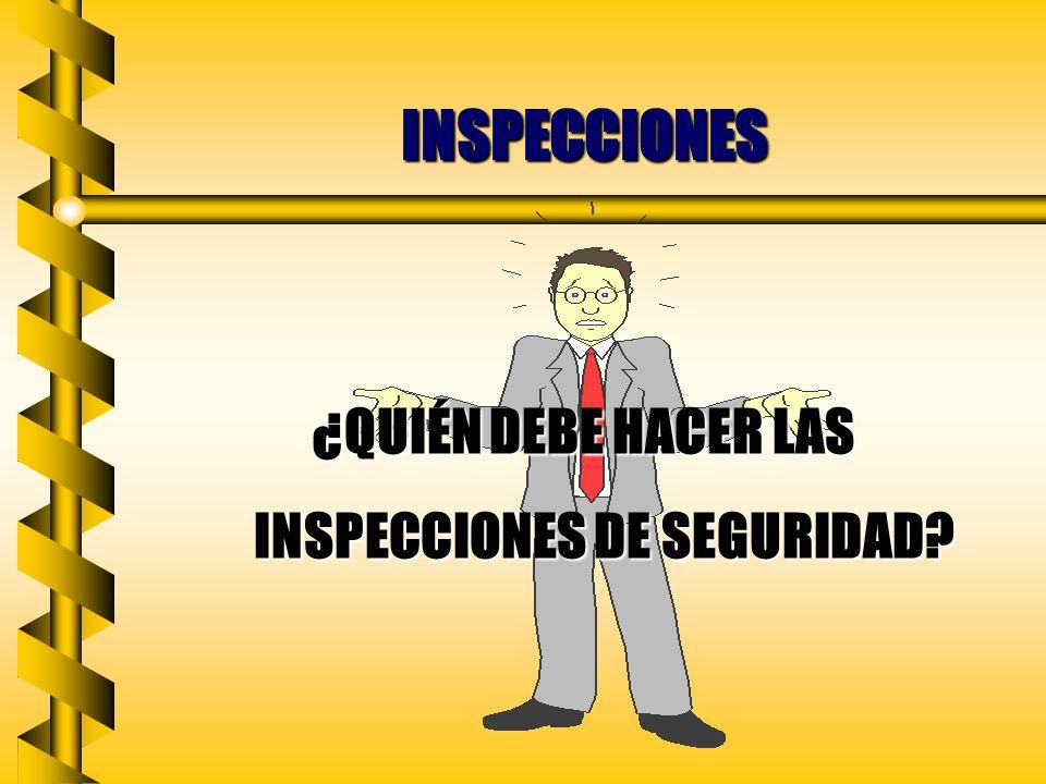 ¿QUIÉN DEBE HACER LAS INSPECCIONES DE SEGURIDAD