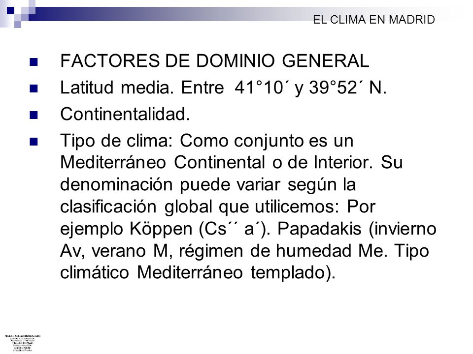 FACTORES DE DOMINIO GENERAL Latitud media. Entre 41°10´ y 39°52´ N.