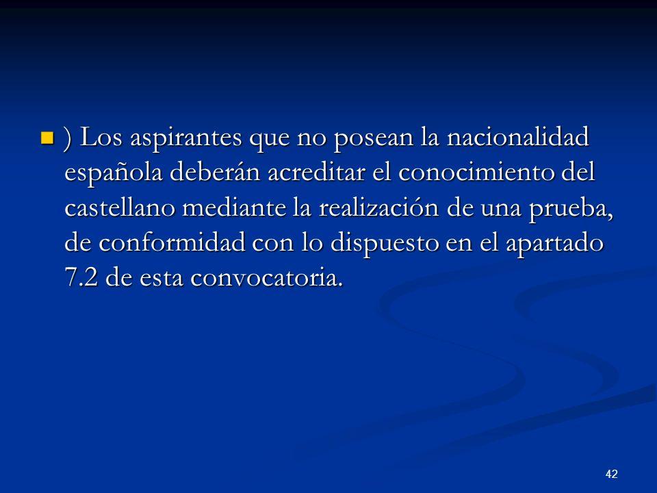 ) Los aspirantes que no posean la nacionalidad española deberán acreditar el conocimiento del castellano mediante la realización de una prueba, de conformidad con lo dispuesto en el apartado 7.2 de esta convocatoria.