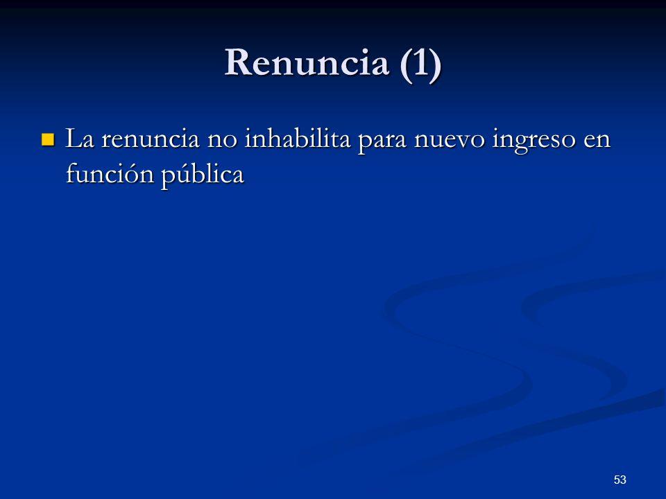 Renuncia (1) La renuncia no inhabilita para nuevo ingreso en función pública