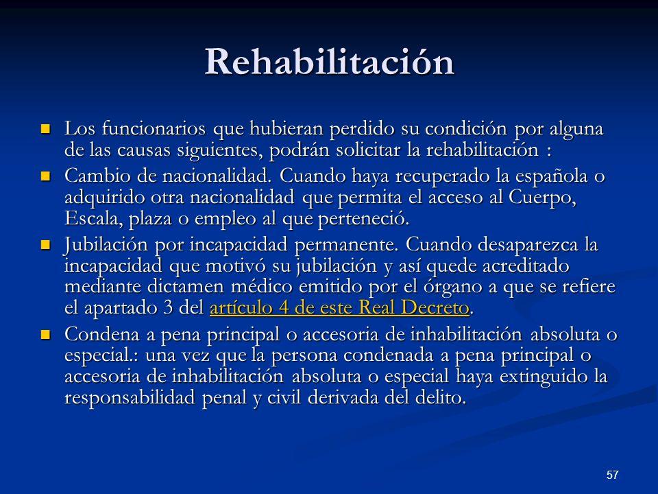 RehabilitaciónLos funcionarios que hubieran perdido su condición por alguna de las causas siguientes, podrán solicitar la rehabilitación :