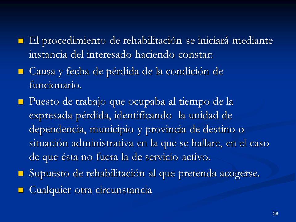 El procedimiento de rehabilitación se iniciará mediante instancia del interesado haciendo constar: