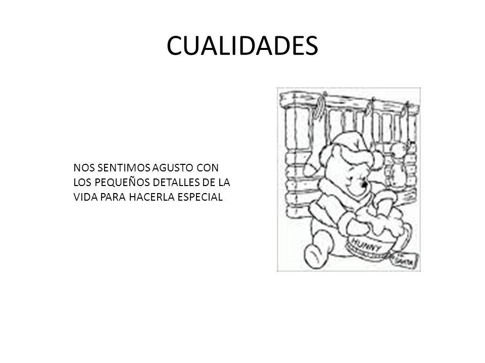 CUALIDADES NOS SENTIMOS AGUSTO CON LOS PEQUEÑOS DETALLES DE LA VIDA PARA HACERLA ESPECIAL