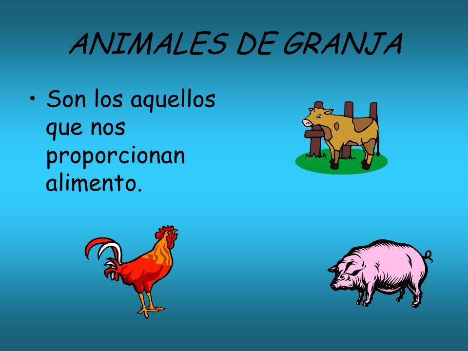 ANIMALES DE GRANJA Son los aquellos que nos proporcionan alimento.