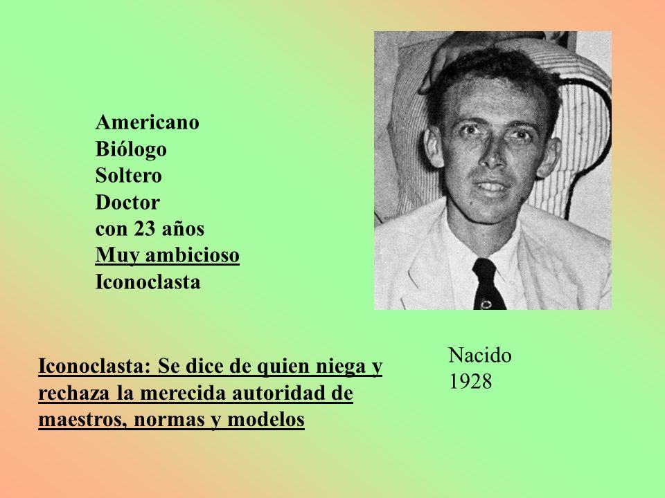 Americano Biólogo. Soltero. Doctor. con 23 años. Muy ambicioso. Iconoclasta.
