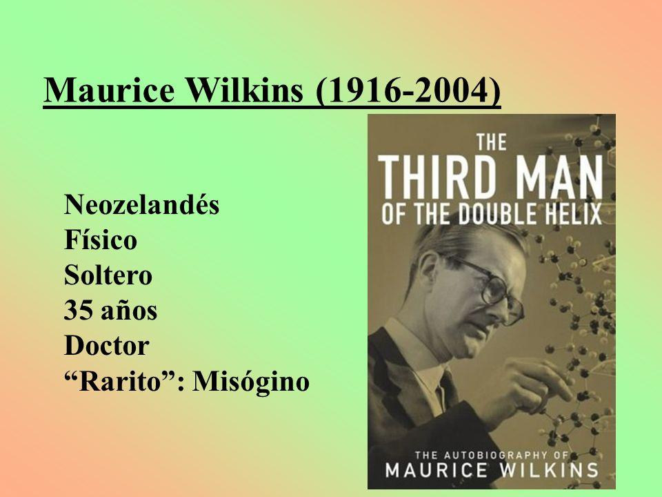 Maurice Wilkins (1916-2004) Neozelandés Físico Soltero 35 años Doctor