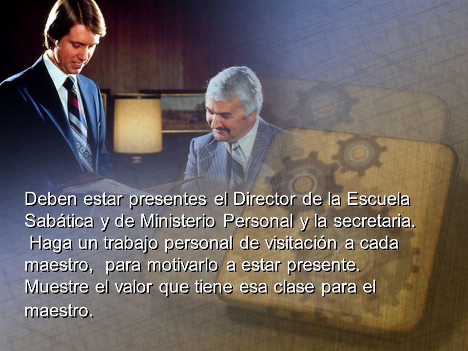 Deben estar presentes el Director de la Escuela Sabática y de Ministerio Personal y la secretaria.