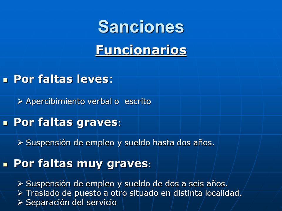 Sanciones Funcionarios Por faltas leves: Por faltas graves: