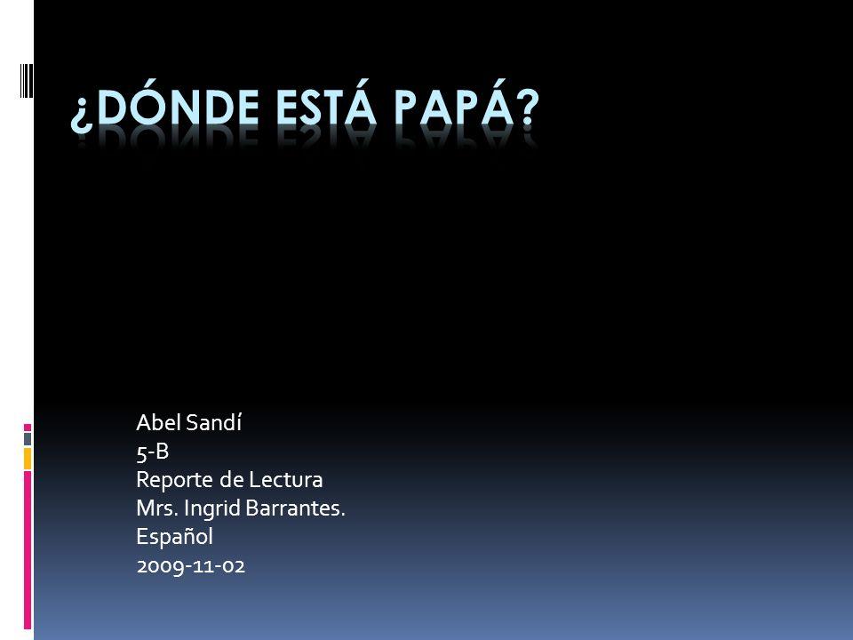 ¿Dónde está papá Abel Sandí 5-B Reporte de Lectura