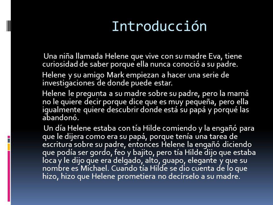 Introducción Una niña llamada Helene que vive con su madre Eva, tiene curiosidad de saber porque ella nunca conoció a su padre.