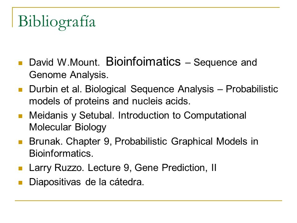 Bibliografía David W.Mount. Bioinfoimatics – Sequence and Genome Analysis.