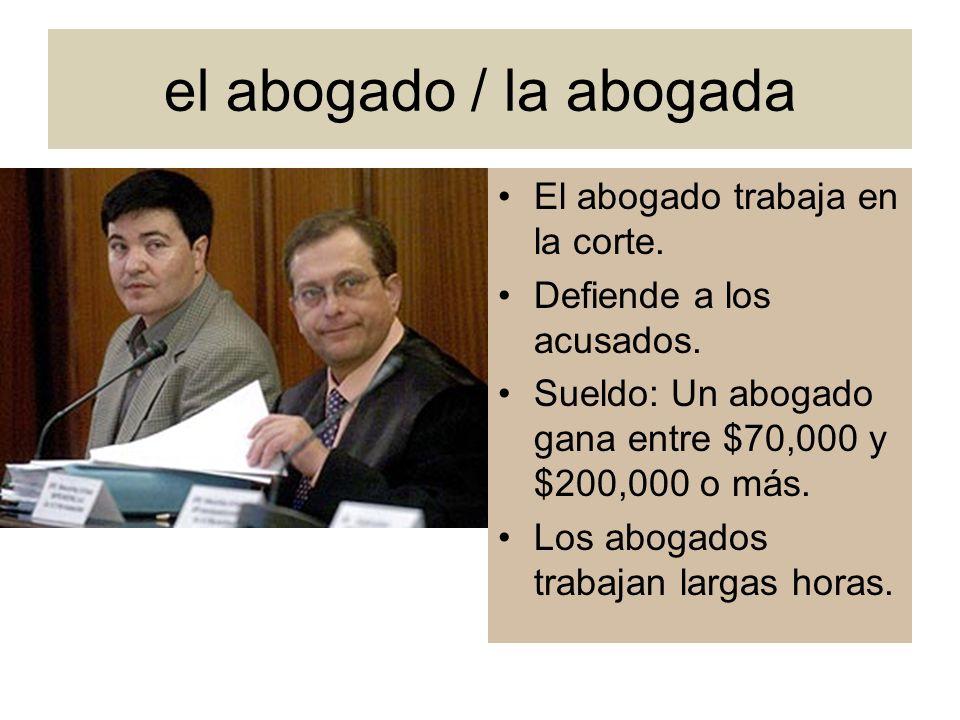 el abogado / la abogada El abogado trabaja en la corte.