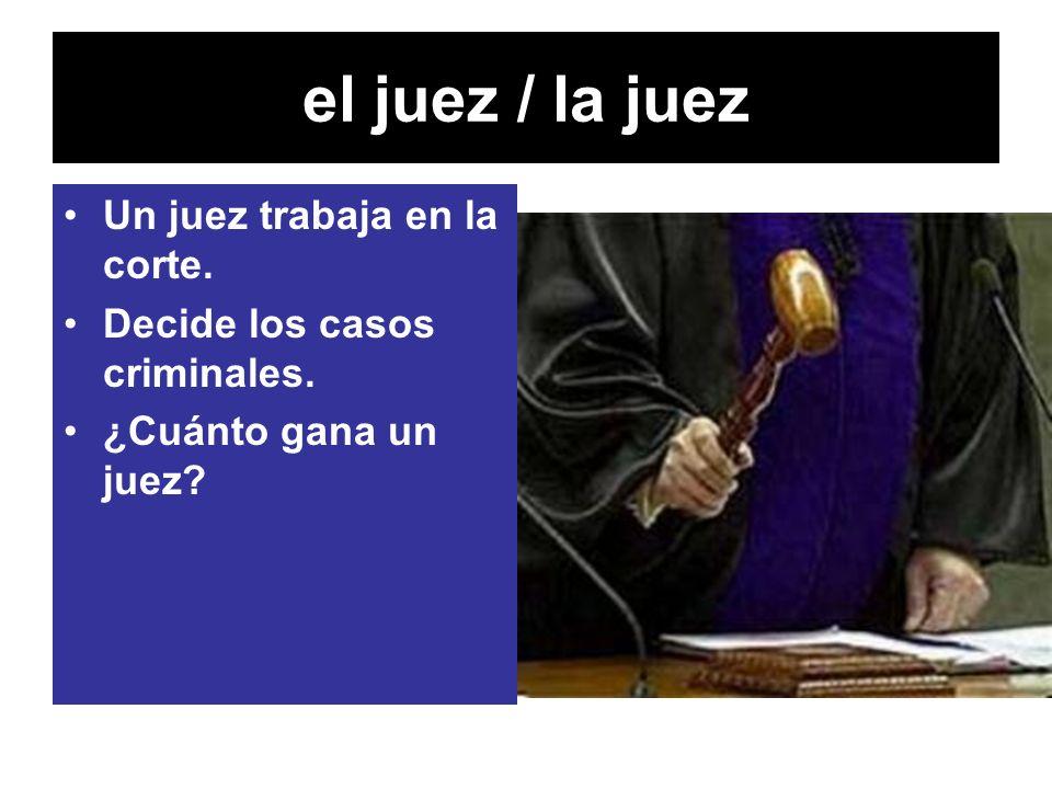 el juez / la juez Un juez trabaja en la corte.