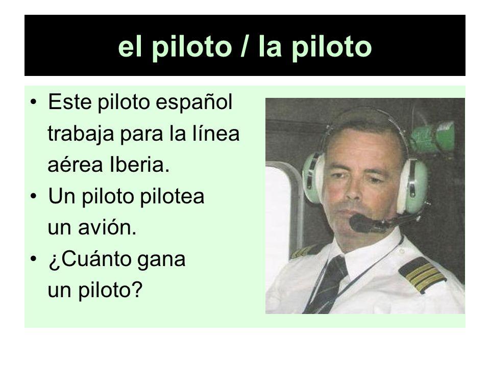 el piloto / la piloto Este piloto español trabaja para la línea