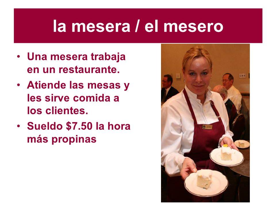la mesera / el mesero Una mesera trabaja en un restaurante.