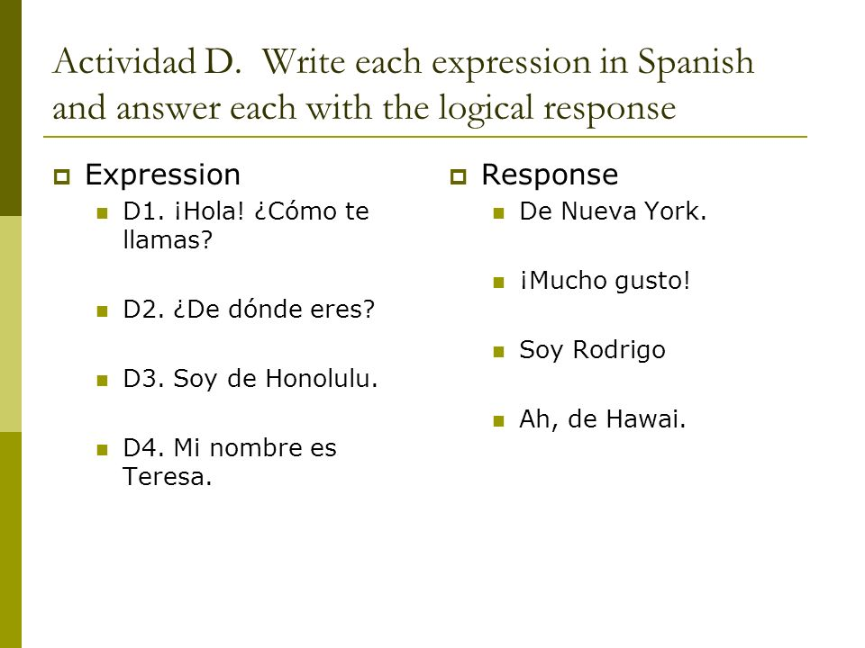 Actividad D. Write each expression in Spanish and answer each with the logical response