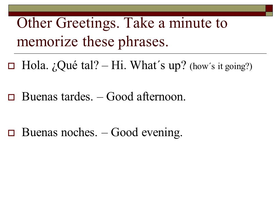 Other Greetings. Take a minute to memorize these phrases.