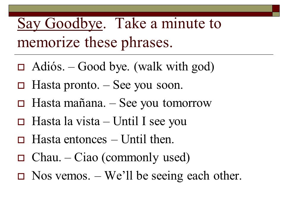 Say Goodbye. Take a minute to memorize these phrases.