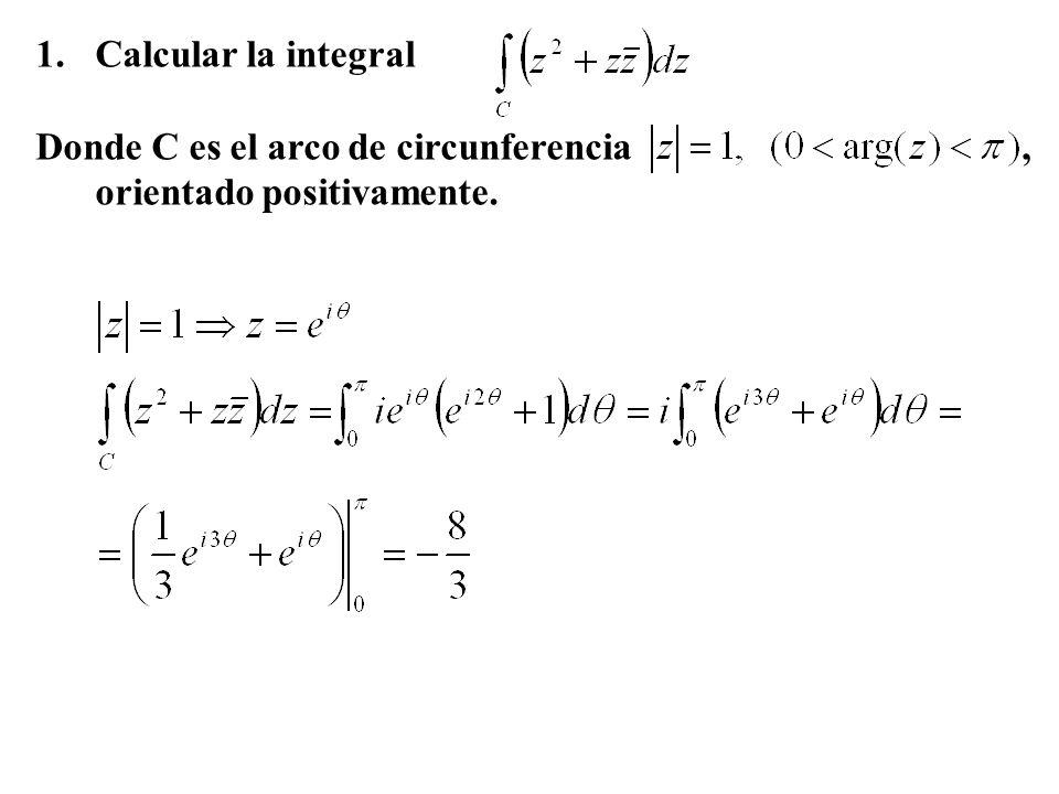 Calcular la integral Donde C es el arco de circunferencia , orientado positivamente.