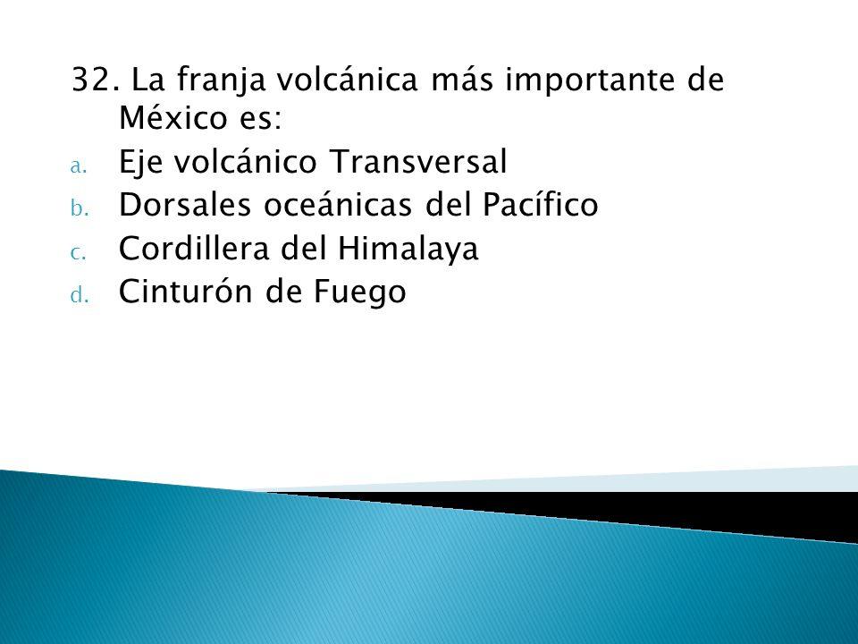 32. La franja volcánica más importante de México es: