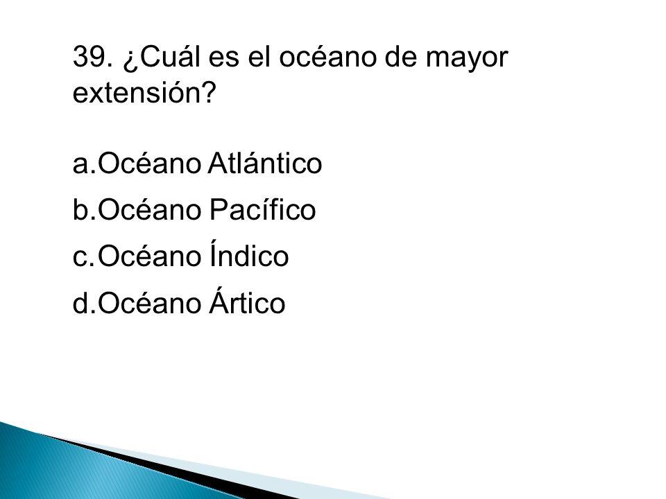 39. ¿Cuál es el océano de mayor extensión