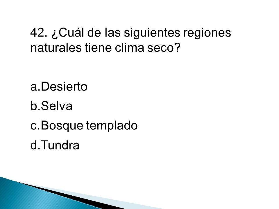 42. ¿Cuál de las siguientes regiones naturales tiene clima seco