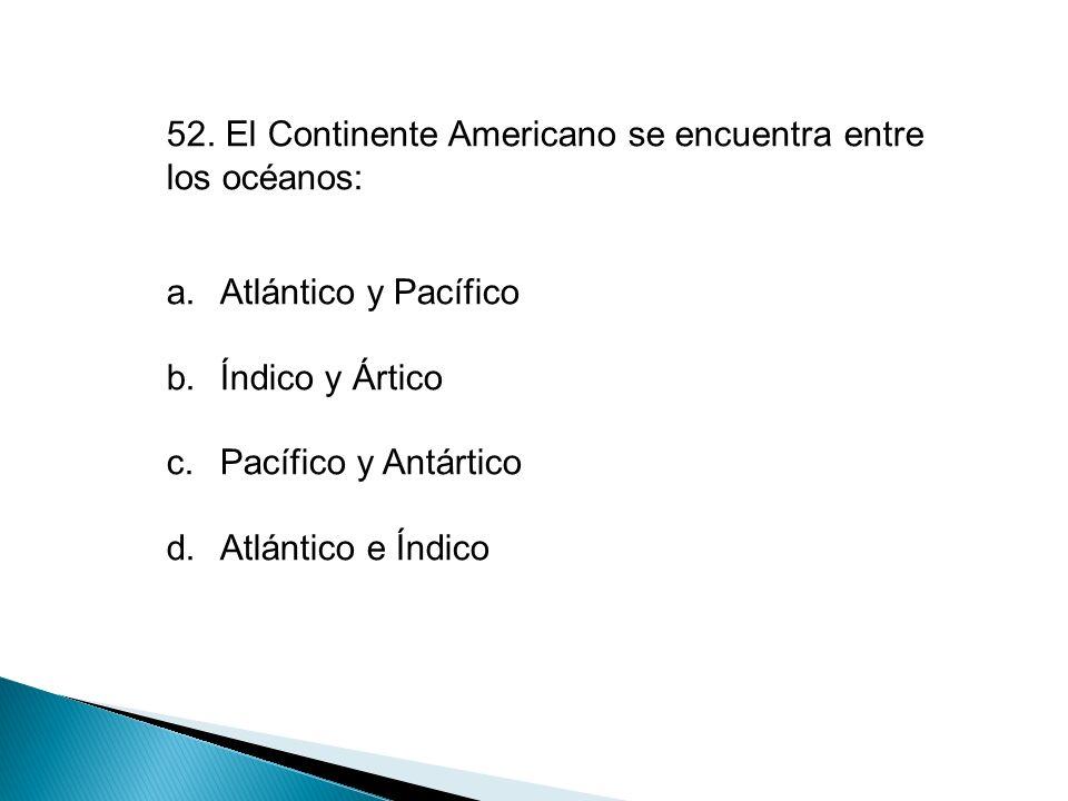 52. El Continente Americano se encuentra entre los océanos: