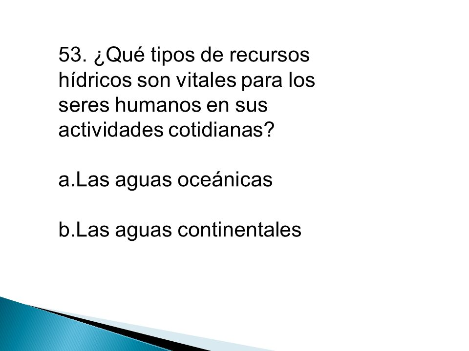 53. ¿Qué tipos de recursos hídricos son vitales para los seres humanos en sus actividades cotidianas