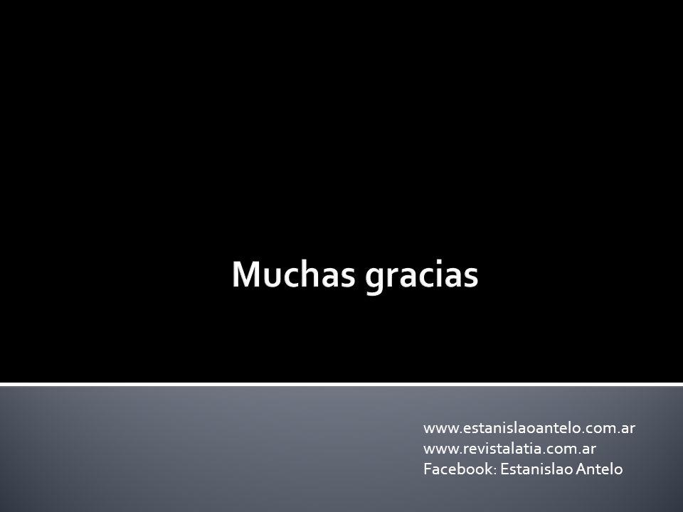 Muchas gracias www.estanislaoantelo.com.ar www.revistalatia.com.ar