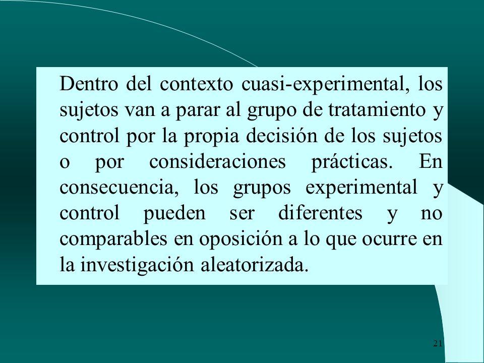 Dentro del contexto cuasi-experimental, los sujetos van a parar al grupo de tratamiento y control por la propia decisión de los sujetos o por consideraciones prácticas.