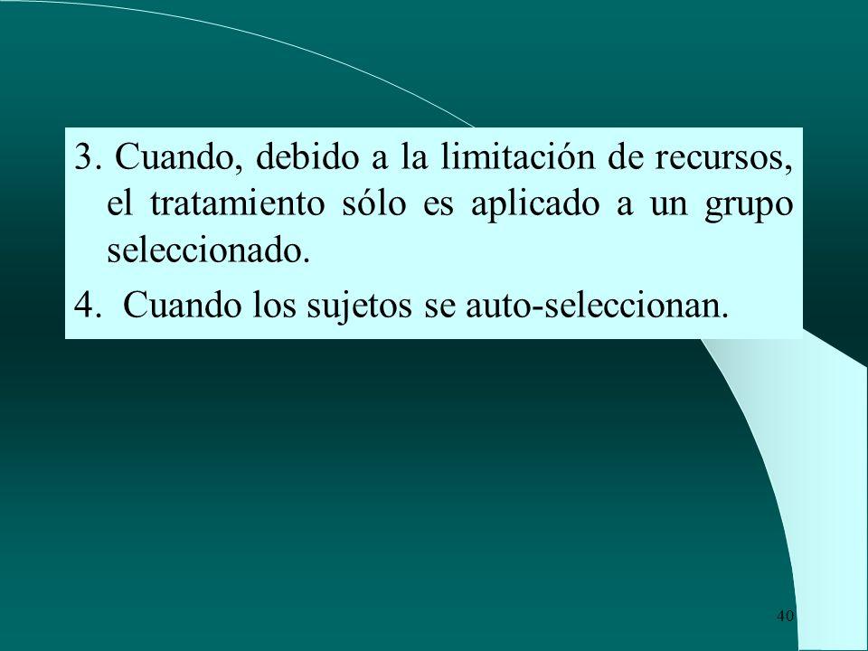 3. Cuando, debido a la limitación de recursos, el tratamiento sólo es aplicado a un grupo seleccionado.