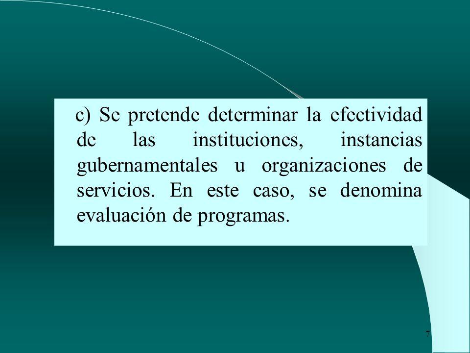 c) Se pretende determinar la efectividad de las instituciones, instancias gubernamentales u organizaciones de servicios.