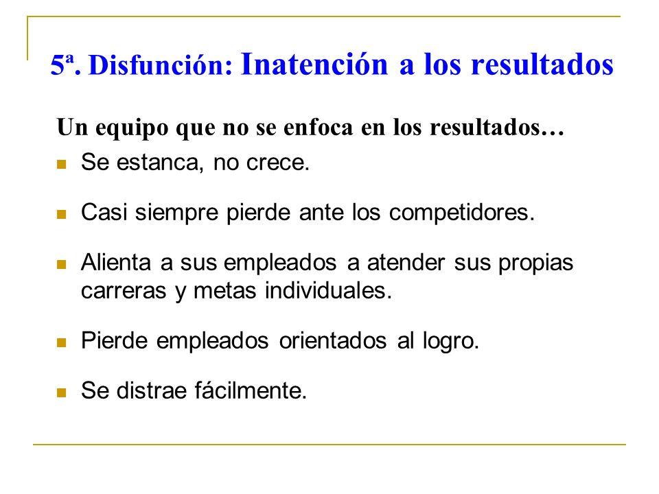 5ª. Disfunción: Inatención a los resultados
