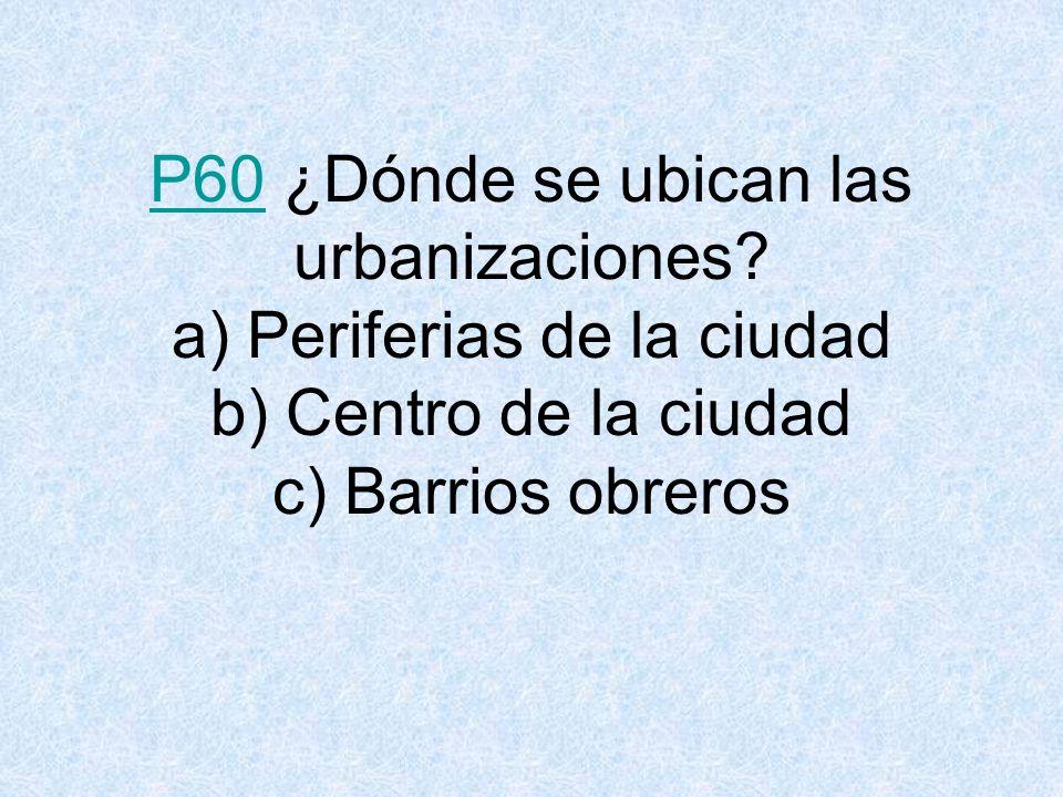 P60 ¿Dónde se ubican las urbanizaciones