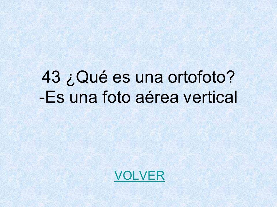 43 ¿Qué es una ortofoto -Es una foto aérea vertical