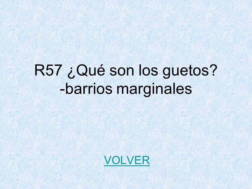 R57 ¿Qué son los guetos -barrios marginales