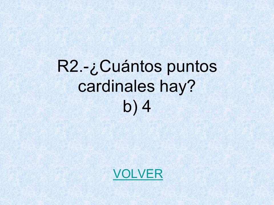 R2.-¿Cuántos puntos cardinales hay b) 4