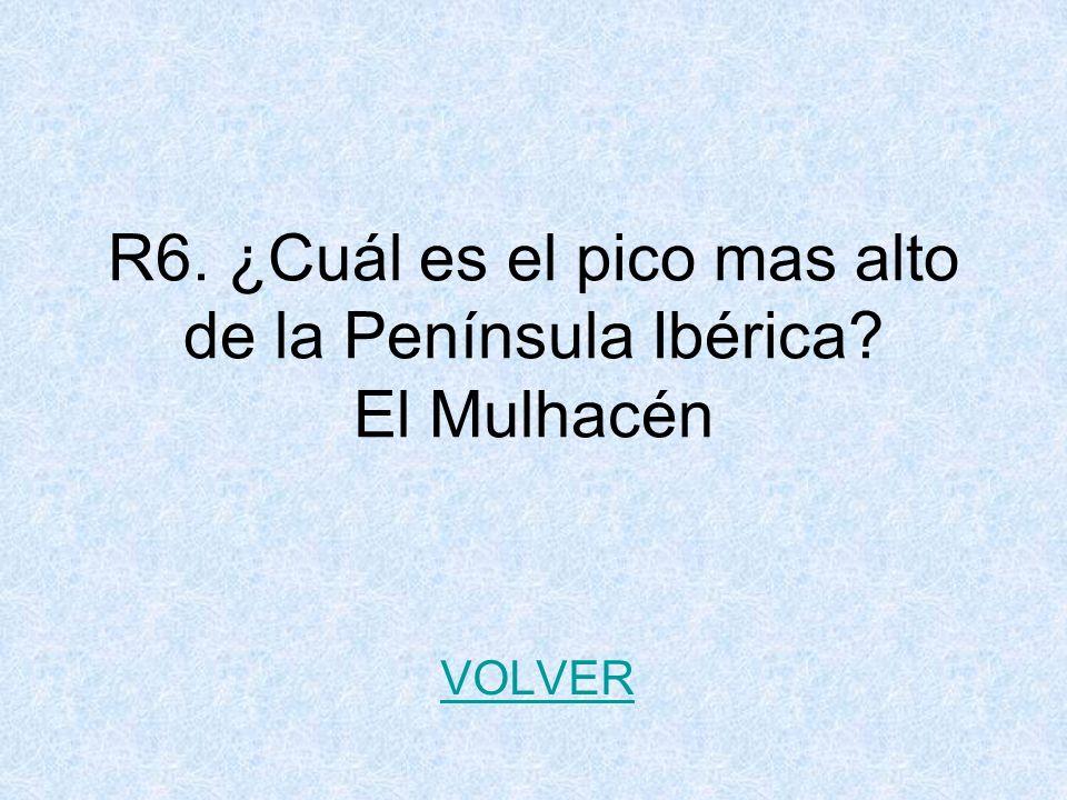 R6. ¿Cuál es el pico mas alto de la Península Ibérica El Mulhacén