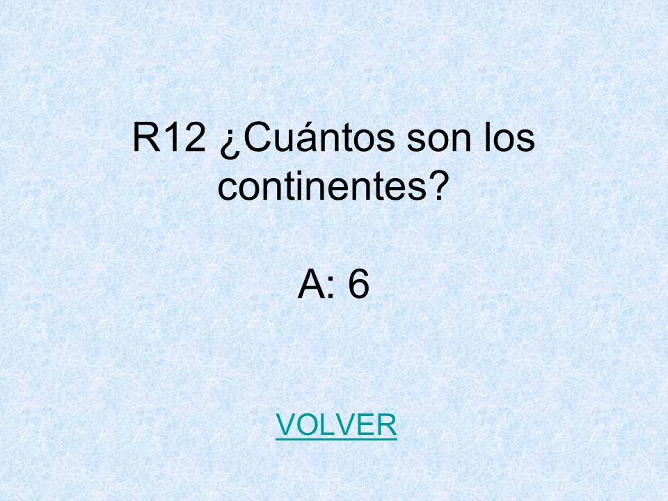 R12 ¿Cuántos son los continentes A: 6
