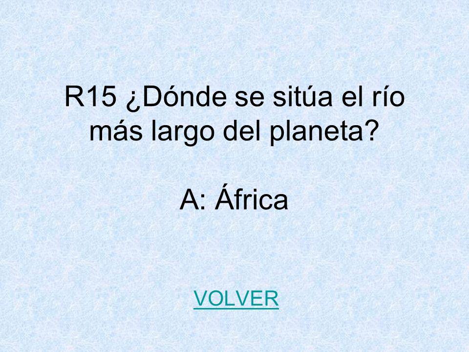 R15 ¿Dónde se sitúa el río más largo del planeta A: África